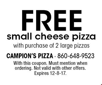 Free small cheese pizza with purchase of 2 large pizzas. With this coupon. Must mention when ordering. Not valid with other offers. Expires 12-8-17.