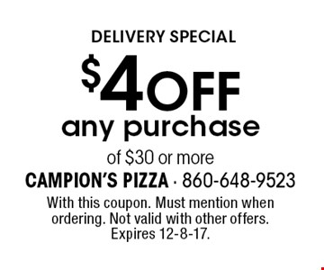 Delivery Special! $4 off any purchase of $30 or more. With this coupon. Must mention when ordering. Not valid with other offers. Expires 12-8-17.
