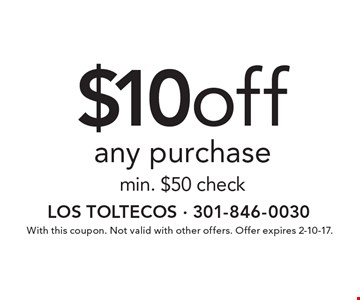 $10 off any purchase min. $50 check. With this coupon. Not valid with other offers. Offer expires 2-10-17.