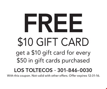free $10 gift card get a $10 gift card for every $50 in gift cards purchased. With this coupon. Not valid with other offers. Offer expires 12-31-16.