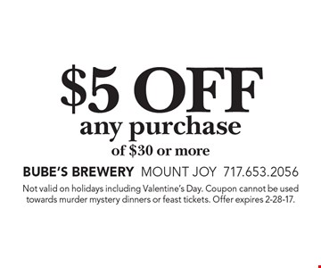 $5 off any purchase of $30 or more. Not valid on holidays including Valentine's Day. Coupon cannot be used towards murder mystery dinners or feast tickets. Offer expires 2-28-17.