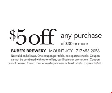 $5 off any purchase of $30 or more. Not valid on holidays. One coupon per table, no separate checks. Coupon cannot be combined with other offers, certificates or promotions. Coupon cannot be used toward murder mystery dinners or feast tickets. Expires 1-26-18.