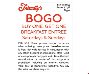 BOGO. Buy One, Get One Breakfast Entree. Saturdays & Sundays. PLU: 551 IH/CO. Expires 3/12/17. Clipper