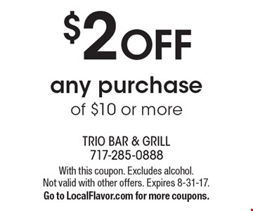 $2 Off Any Purchase Of $10 Or More. With this coupon. Excludes alcohol.  Not valid with other offers. Expires 8-31-17. Go to LocalFlavor.com for more coupons.