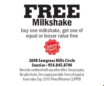 FREE Milkshake buy one milkshake, get one of equal or lesser value free. Not to be combined with any other offers. One per party. No split checks. One coupon per table. Free is of equal or lesser value. Exp. 2/3/17. Pines/Miramar CLIPPER