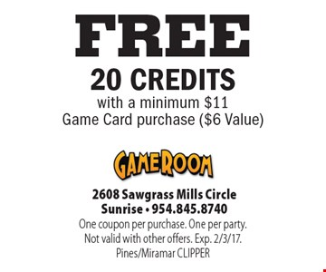 FREE 20 CREDITS with a minimum $11Game Card purchase ($6 Value). One coupon per purchase. One per party.Not valid with other offers. Exp. 2/3/17.Pines/Miramar CLIPPER