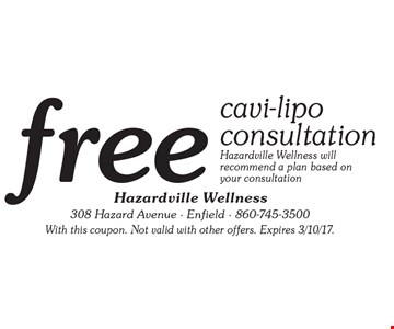 Free cavi-lipo consultation. Hazardville Wellness will recommend a plan based on your consultation. With this coupon. Not valid with other offers. Expires 3/10/17.