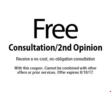 Free Consultation/2nd Opinion Receive a no-cost, no-obligation consultation. With this coupon. Cannot be combined with other offers or prior services. Offer expires 8/18/17.