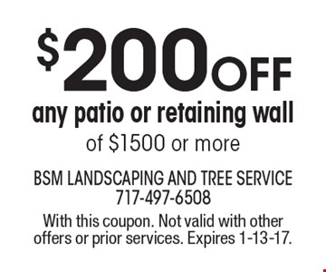$200 OFF any patio or retaining wall of $1500 or more. With this coupon. Not valid with other offers or prior services. Expires 1-13-17.