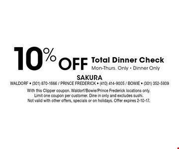 10% Off Total Dinner Check. Mon-Thurs. Only - Dinner Only. With this Clipper coupon. Waldorf/Bowie/Prince Frederick locations only. Limit one coupon per customer. Dine in only and excludes sushi. Not valid with other offers, specials or on holidays. Offer expires 2-10-17.