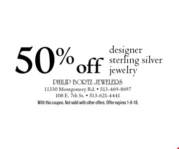 50% off designer sterling silver jewelry. With this coupon. Not valid with other offers. Offer expires 1-6-18.