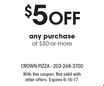 $5 Off any purchase of $30 or more. With this coupon. Not valid with other offers. Expires 6-16-17.