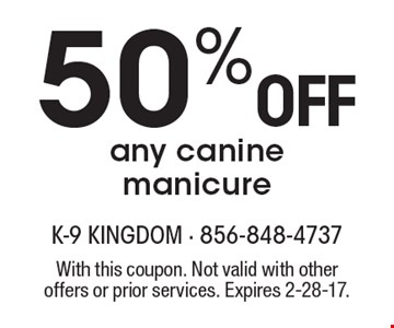 50% off any canine manicure. With this coupon. Not valid with other offers or prior services. Expires 2-28-17.