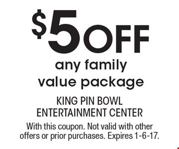 $5 Off any family value package. With this coupon. Not valid with other offers or prior purchases. Expires 1-6-17.