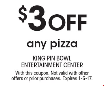 $3 Off any pizza. With this coupon. Not valid with other offers or prior purchases. Expires 1-6-17.