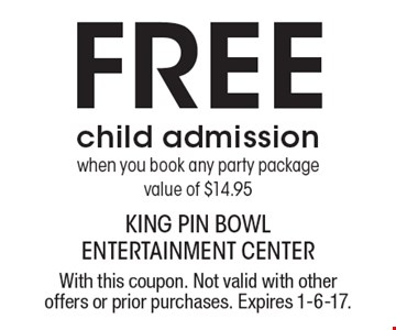Free child admission when you book any party package. value of $14.95. With this coupon. Not valid with other offers or prior purchases. Expires 1-6-17.