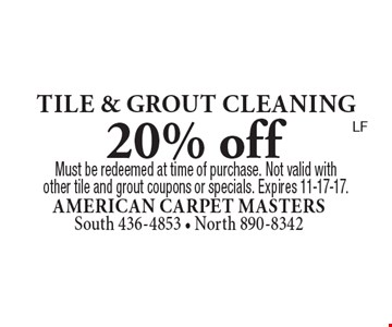 20% off tile & grout cleaning. Must be redeemed at time of purchase. Not valid with other tile and grout coupons or specials. Expires 11-17-17.LF