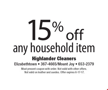 15% off any household item. Must present coupon with order. Not valid with other offers. Not valid on leather and suedes. Offer expires 6-17-17.