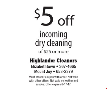 $5 off incoming dry cleaning of $25 or more. Must present coupon with order. Not valid with other offers. Not valid on leather and suedes. Offer expires 6-17-17.