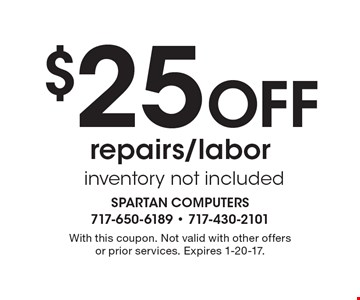 $25 Off repairs/labor inventory not included. With this coupon. Not valid with other offers or prior services. Expires 1-20-17.