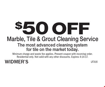 $50 OFF Marble, Tile & Grout Cleaning Service The most advanced cleaning systemfor tile on the market today.. Minimum charge and waste fee applies. Present coupon with incoming order.Residential only. Not valid with any other discounts. Expires 4-14-17.