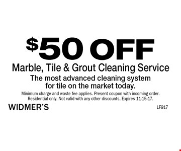 $50 OFF Marble, Tile & Grout Cleaning Service The most advanced cleaning system for tile on the market today. Minimum charge and waste fee applies. Present coupon with incoming order. Residential only. Not valid with any other discounts. Expires 11-15-17.
