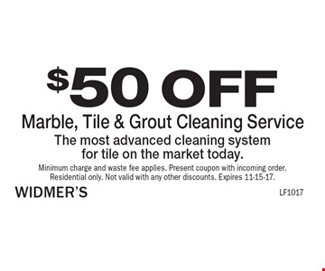 $50 OFF Marble, Tile & Grout Cleaning Service The most advanced cleaning system for tile on the market today.. Minimum charge and waste fee applies. Present coupon with incoming order. Residential only. Not valid with any other discounts. Expires 11-15-17.