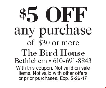 $5 off any purchaseof$30 or more. With this coupon. Not valid on sale items. Not valid with other offersor prior purchases. Exp. 5-26-17.