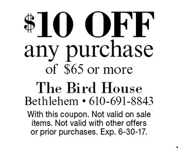 $10 off any purchase of $65 or more. With this coupon. Not valid on sale items. Not valid with other offers or prior purchases. Exp. 6-30-17.