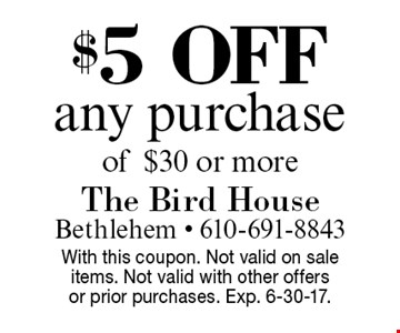 $5 off any purchase of $30 or more. With this coupon. Not valid on sale items. Not valid with other offers or prior purchases. Exp. 6-30-17.