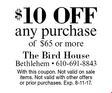$10 off any purchase of $65 or more. With this coupon. Not valid on sale items. Not valid with other offers or prior purchases. Exp. 8-11-17.