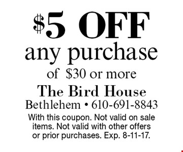$5 off any purchase of $30 or more. With this coupon. Not valid on sale items. Not valid with other offers or prior purchases. Exp. 8-11-17.