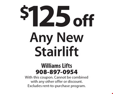 $125 off Any New Stairlift. With this coupon. Cannot be combined with any other offer or discount. Excludes rent-to-purchase program.