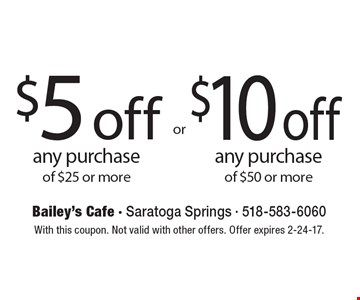 $5 off any purchase of $25 or more OR $10 off any purchase of $50 or more. With this coupon. Not valid with other offers. Offer expires 2-24-17.