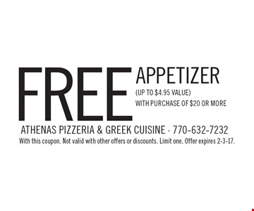 Free appetizer (up to $4.95 value) with purchase of $20 or more. With this coupon. Not valid with other offers or discounts. Limit one. Offer expires 2-3-17.