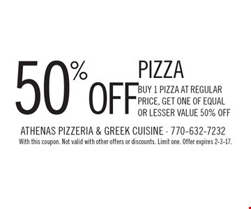 50% off pizza. Buy 1 pizza at regular price, get one of equal or lesser value 50% off. With this coupon. Not valid with other offers or discounts. Limit one. Offer expires 2-3-17.