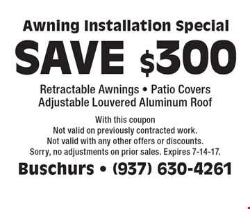 Awning Installation Special Retractable Awnings SAVE $300. Patio Covers. Adjustable Louvered Aluminum Roof. With this coupon Not valid on previously contracted work. Not valid with any other offers or discounts. Sorry, no adjustments on prior sales. Expires 7-14-17.