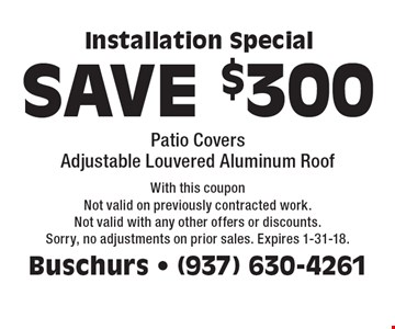 SAVE $300 Installation Special Patio CoversAdjustable Louvered Aluminum Roof. With this coupon Not valid on previously contracted work. Not valid with any other offers or discounts. Sorry, no adjustments on prior sales. Expires 1-31-18.