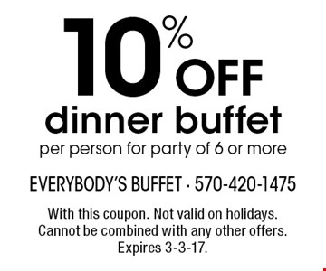 10% off dinner buffet per person for party of 6 or more. With this coupon. Not valid on holidays. Cannot be combined with any other offers. Expires 3-3-17.