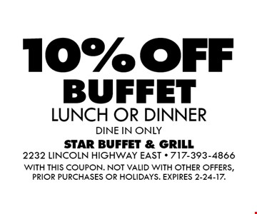 10% OFF BUFFET LUNCH OR DINNER. DINE IN ONLY. WITH THIS COUPON. Not valid with other offers, prior purchases or holidays. Expires 2-24-17.