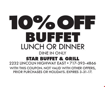 10% OFF BUFFET LUNCH OR DINNER DINE IN ONLY. WITH THIS COUPON. Not valid with other offers, prior purchases or holidays. Expires 3-31-17.