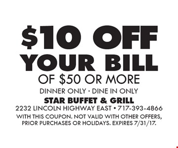 $10off your bill of $50 or more. Dinner only - dine in only. With this coupon. Not valid with other offers, prior purchases or holidays. Expires 7/31/17.