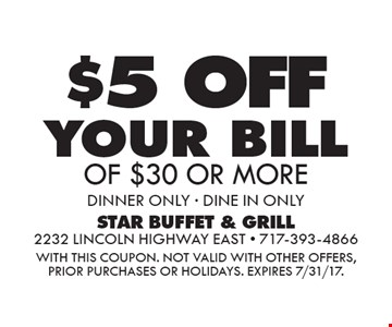 $5off your bill of $30 or more. Dinner only - dine in only. With this coupon. Not valid with other offers, prior purchases or holidays. Expires 7/31/17.