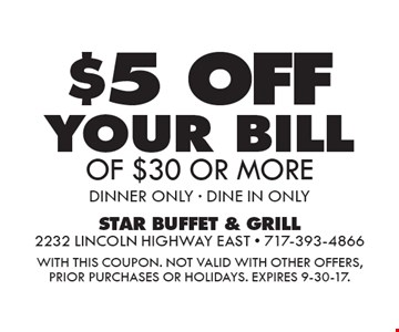 $5 off your bill of $30 or more. Dinner only - dine in only. With this coupon. Not valid with other offers, prior purchases or holidays. Expires 9-30-17.