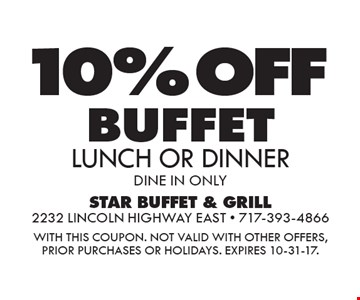 10% OFF BUFFETLUNCH OR DINNER DINE IN ONLY. WITH THIS COUPON. Not valid with other offers, prior purchases or holidays. Expires 10-31-17.