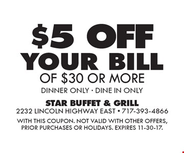 $5 OFF your bill OF $30 OR MORE dinner ONLY - DINE IN ONLY. WITH THIS COUPON. Not valid with other offers, prior purchases or holidays. Expires 11-30-17.