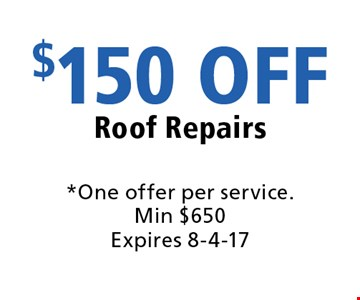 $150 OFF Roof Repairs. *One offer per service. Min $650. Expires 8-4-17