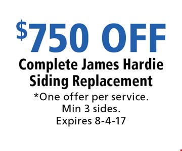 $750 OFF Complete James Hardie Siding Replacement. *One offer per service. Min 3 sides. Expires 8-4-17