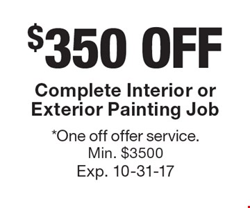 $350 OFF Complete Interior or Exterior Painting Job. *One off offer service. Min. $3500. Exp. 10-31-17