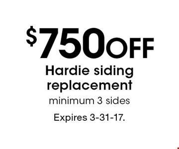 $750 off Hardie siding replacement. Minimum 3 sides. Expires 3-31-17.